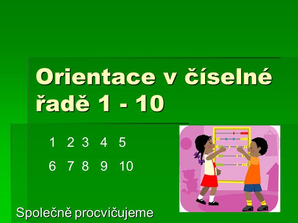 Orientace v číselné řadě 1 - 10 Společně procvičujeme 1 2 3 4 5 6 7 8 9 10