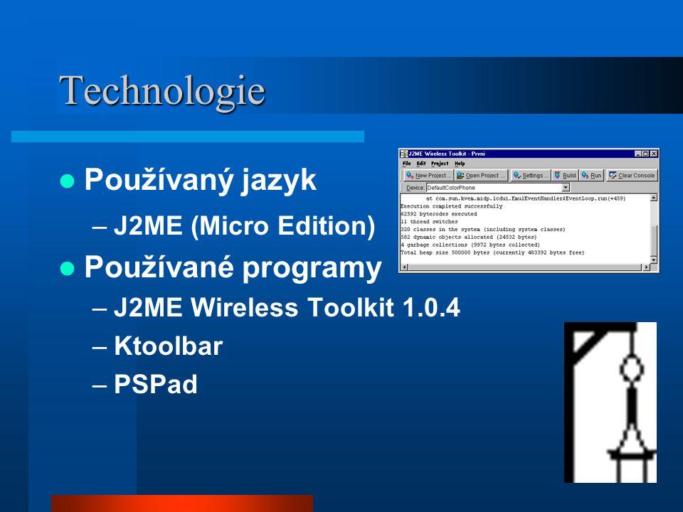 4 Technologie Používaný jazyk –J2ME (Micro Edition) Používané programy –J2ME Wireless Toolkit 1.0.4 –Ktoolbar –PSPad