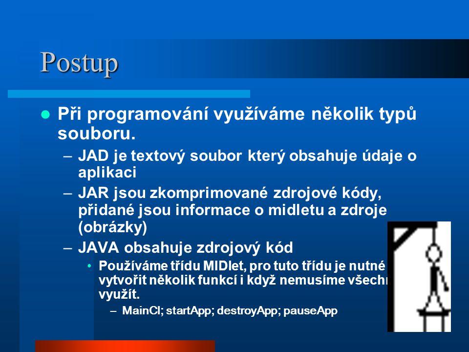 5 Postup Při programování využíváme několik typů souboru. –JAD je textový soubor který obsahuje údaje o aplikaci –JAR jsou zkomprimované zdrojové kódy