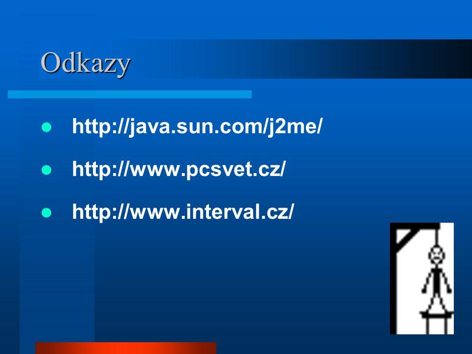 7 Odkazy http://java.sun.com/j2me/ http://www.pcsvet.cz/ http://www.interval.cz/
