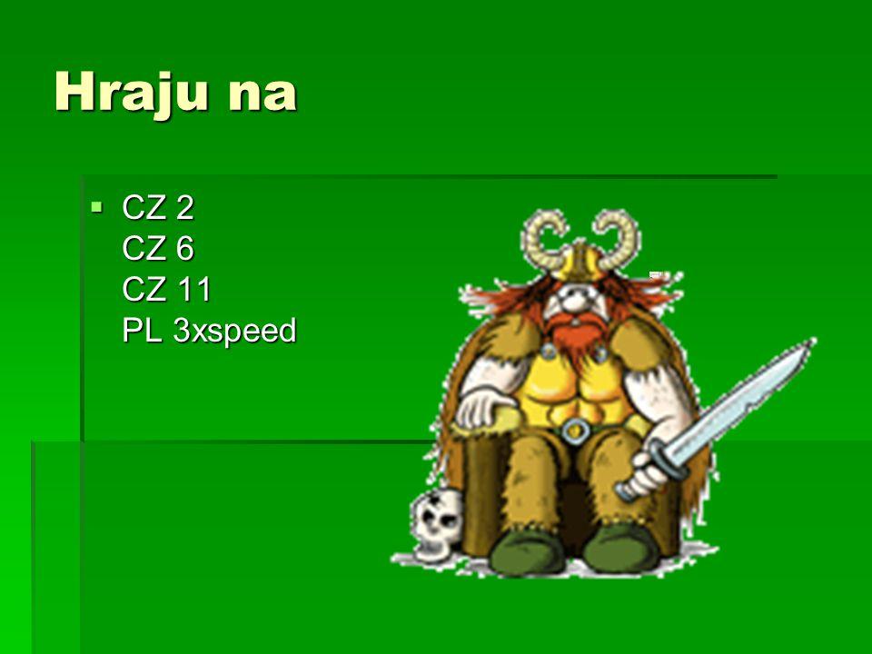 Hraju na  CZ 2 CZ 6 CZ 11 PL 3xspeed