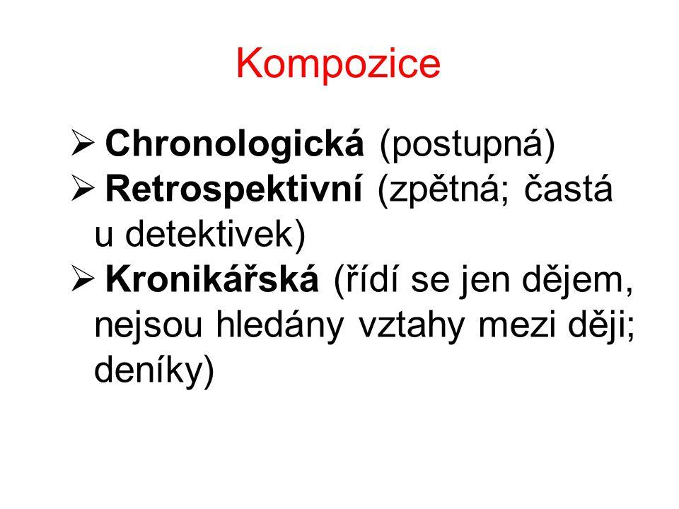 Kompozice  Chronologická (postupná)  Retrospektivní (zpětná; častá u detektivek)  Kronikářská (řídí se jen dějem, nejsou hledány vztahy mezi ději;