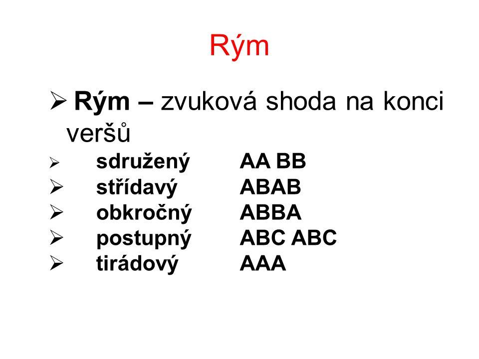 Rým  Rým – zvuková shoda na konci veršů  sdruženýAA BB  střídavýABAB  obkročný ABBA  postupný ABC ABC  tirádový AAA