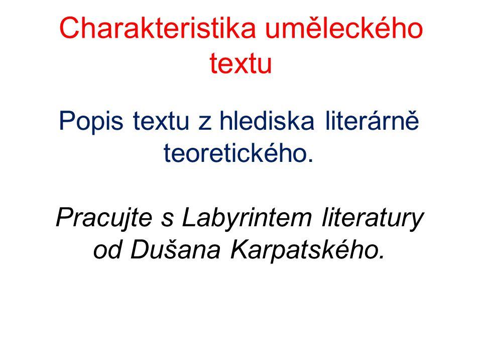 Charakteristika uměleckého textu Popis textu z hlediska literárně teoretického. Pracujte s Labyrintem literatury od Dušana Karpatského.