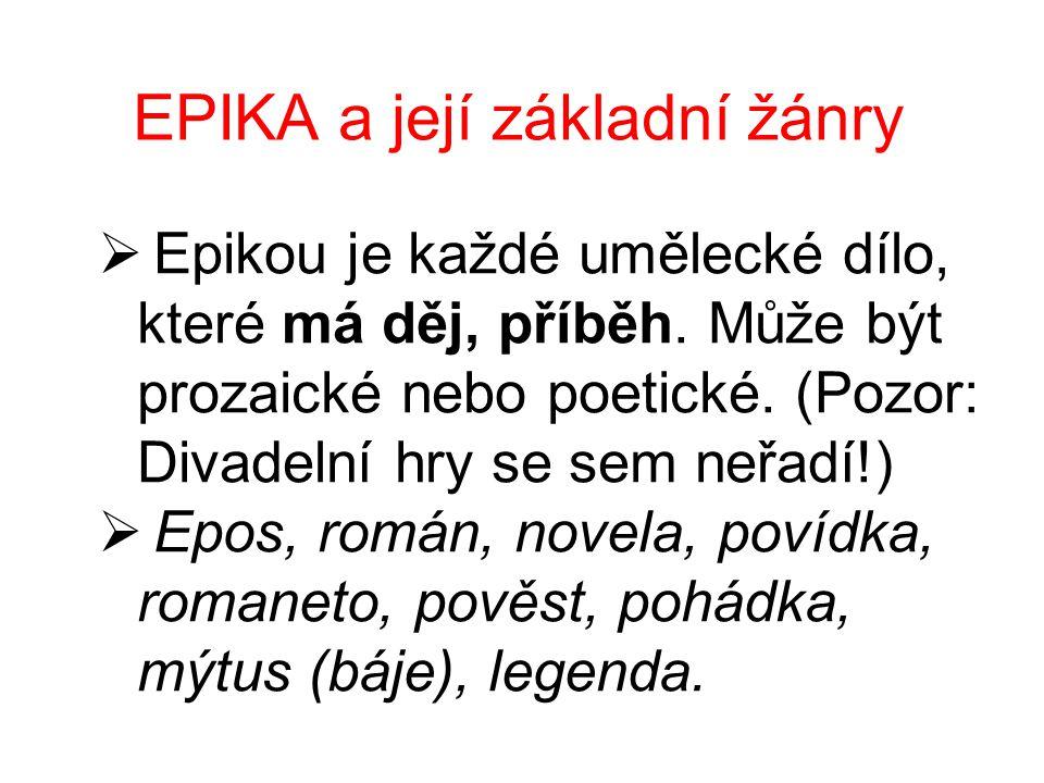 EPIKA a její základní žánry  Epikou je každé umělecké dílo, které má děj, příběh. Může být prozaické nebo poetické. (Pozor: Divadelní hry se sem neřa