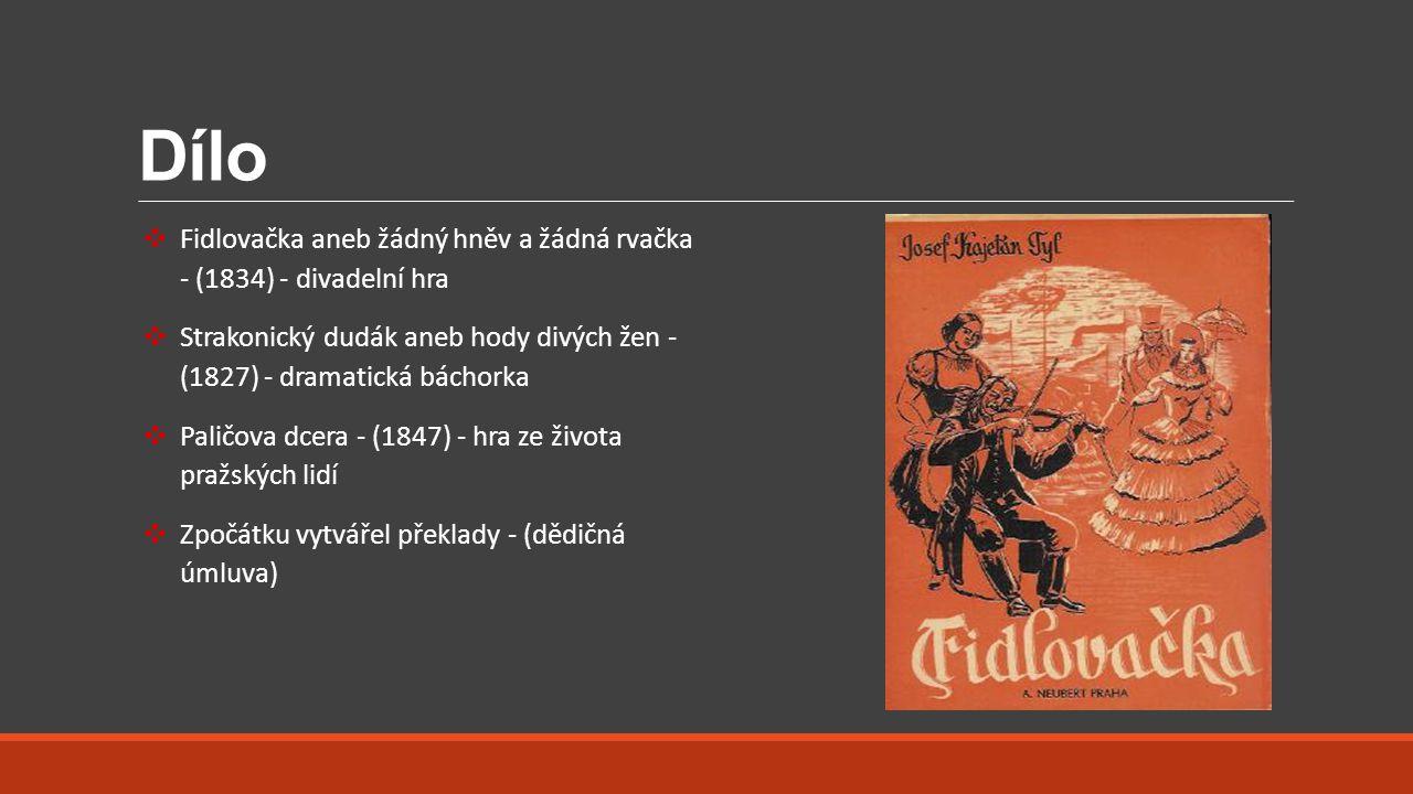 Dílo ❖ Fidlovačka aneb žádný hněv a žádná rvačka - (1834) - divadelní hra ❖ Strakonický dudák aneb hody divých žen - (1827) - dramatická báchorka ❖ Pa