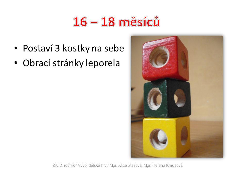 Postaví 3 kostky na sebe Obrací stránky leporela ZA, 2. ročník / Vývoj dětské hry / Mgr. Alice Stašová, Mgr. Helena Krausová