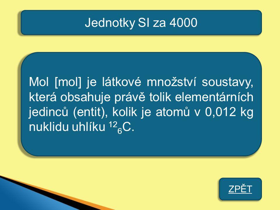 Jednotky SI za 4000 Mol [mol] je látkové množství soustavy, která obsahuje právě tolik elementárních jedinců (entit), kolik je atomů v 0,012 kg nuklid