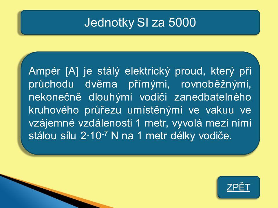 Jednotky SI za 5000 Ampér [A] je stálý elektrický proud, který při průchodu dvěma přímými, rovnoběžnými, nekonečně dlouhými vodiči zanedbatelného kruh