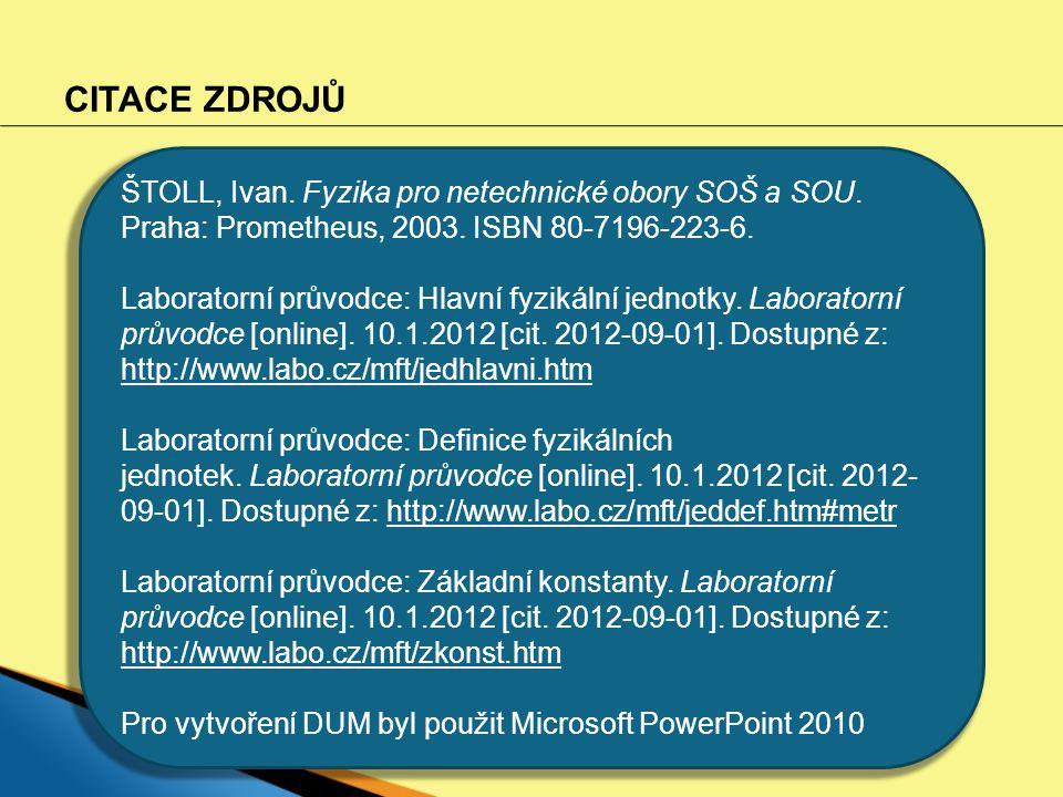 CITACE ZDROJŮ ŠTOLL, Ivan. Fyzika pro netechnické obory SOŠ a SOU. Praha: Prometheus, 2003. ISBN 80-7196-223-6. Laboratorní průvodce: Hlavní fyzikální