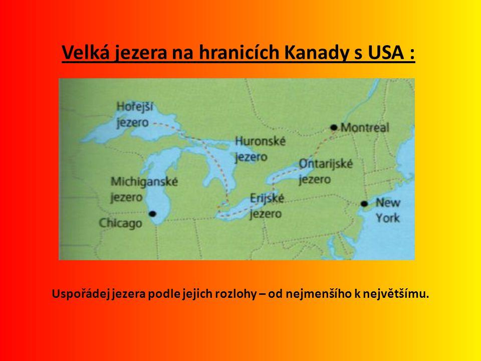 Velká jezera na hranicích Kanady s USA : Uspořádej jezera podle jejich rozlohy – od nejmenšího k největšímu.
