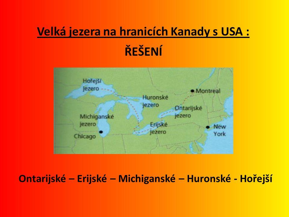 Velká jezera na hranicích Kanady s USA : ŘEŠENÍ Ontarijské – Erijské – Michiganské – Huronské - Hořejší