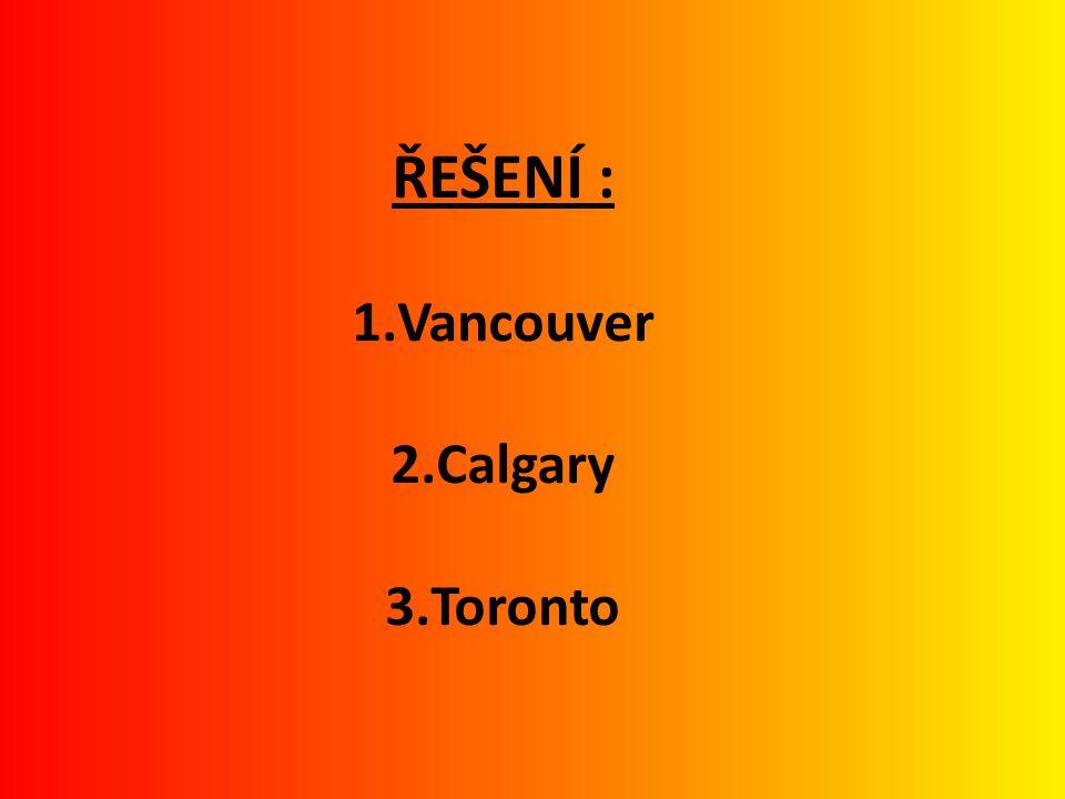 ŘEŠENÍ : 1.Vancouver 2.Calgary 3.Toronto