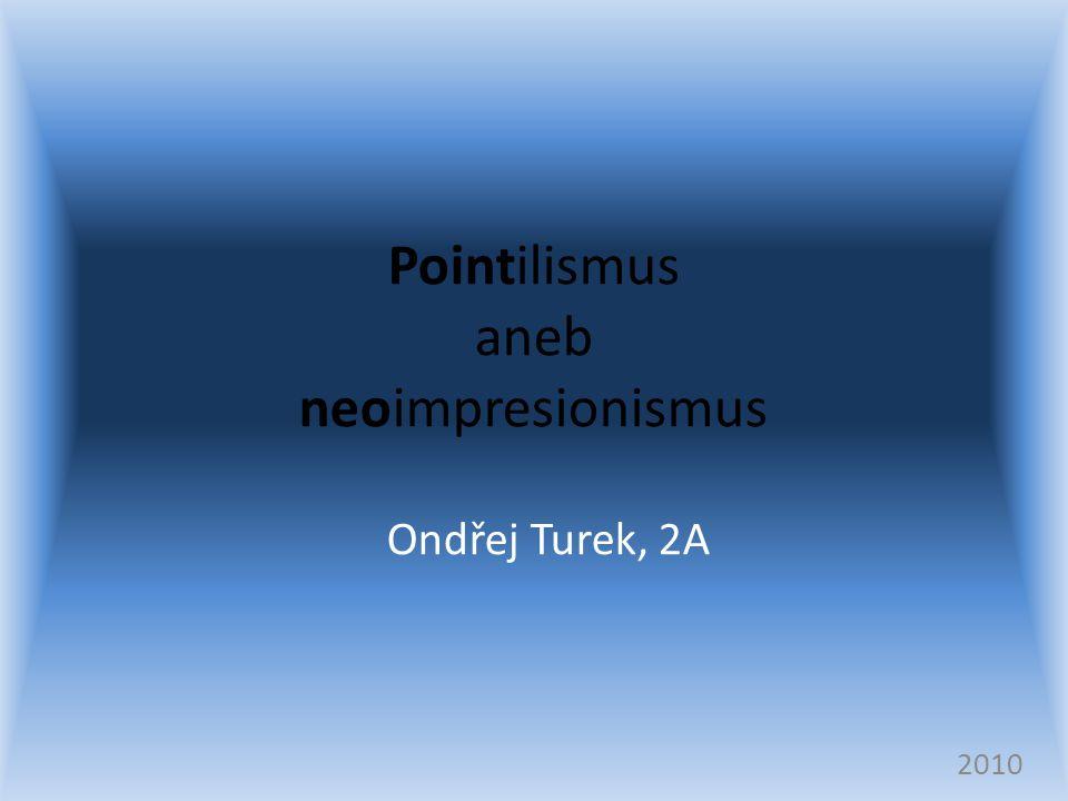 Pointilismus aneb neoimpresionismus Ondřej Turek, 2A 2010