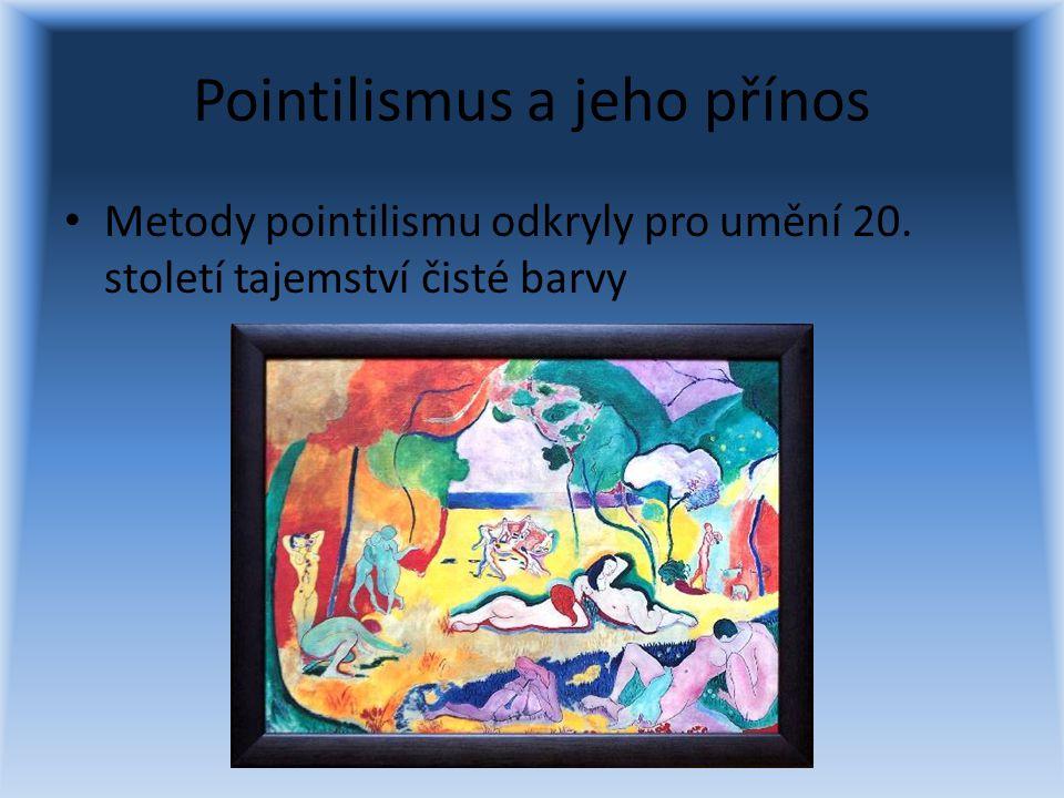 Pointilismus a jeho přínos Metody pointilismu odkryly pro umění 20. století tajemství čisté barvy
