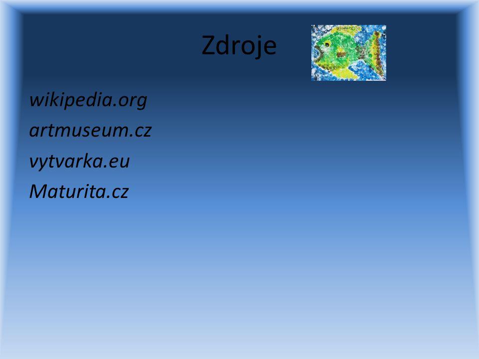 Zdroje wikipedia.org artmuseum.cz vytvarka.eu Maturita.cz