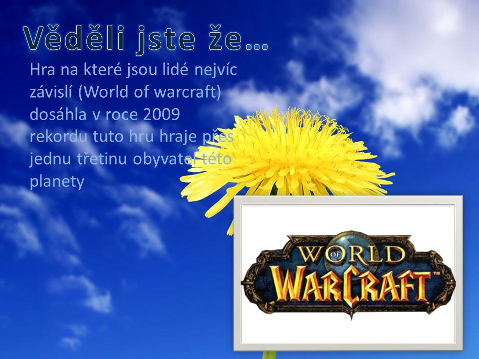 Hra na které jsou lidé nejvíc závislí (World of warcraft) dosáhla v roce 2009 rekordu tuto hru hraje přes jednu třetinu obyvatel této planety