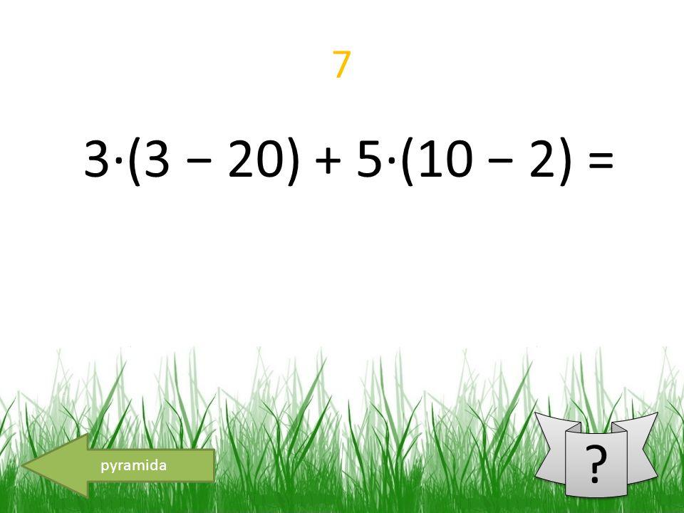 7 3·(3 − 20) + 5·(10 − 2) = pyramida
