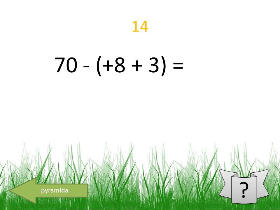 14 70 - (+8 + 3) = pyramida