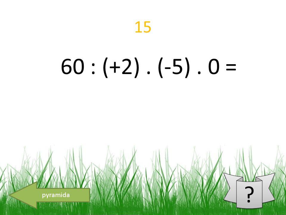 15 60 : (+2). (-5). 0 = pyramida