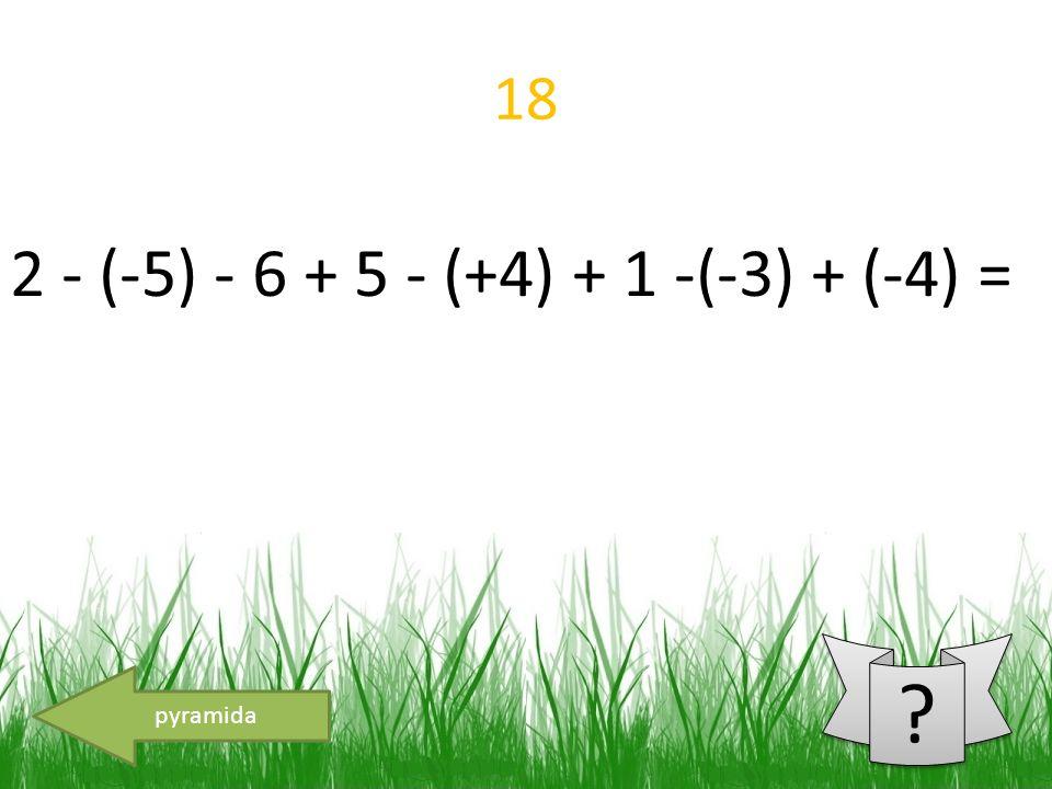 18 pyramida 2 - (-5) - 6 + 5 - (+4) + 1 -(-3) + (-4) =