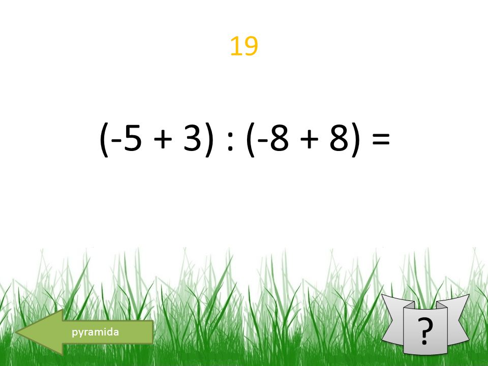 19 pyramida (-5 + 3) : (-8 + 8) =