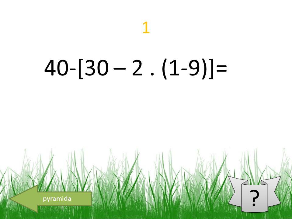 1 40-[30 – 2. (1-9)]= pyramida
