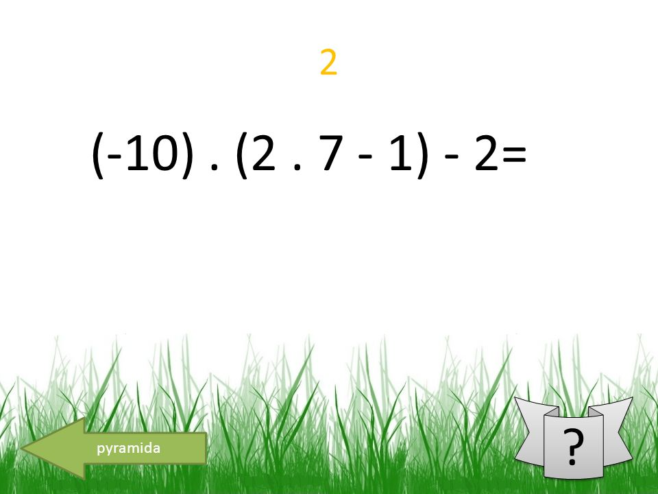 13 8 – 3. (2 - 5) = pyramida ? ?