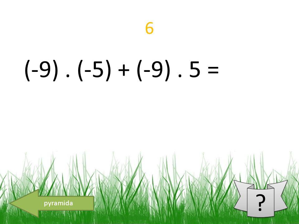 6 (-9). (-5) + (-9). 5 = pyramida