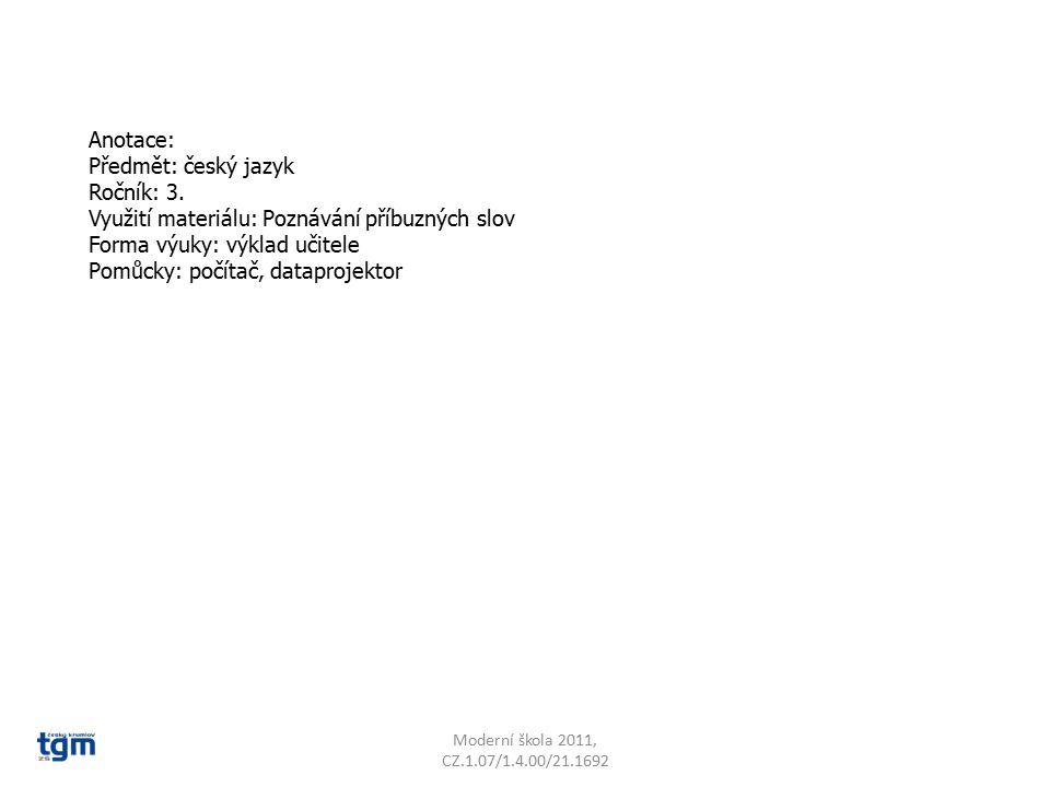 Anotace: Předmět: český jazyk Ročník: 3. Využití materiálu: Poznávání příbuzných slov Forma výuky: výklad učitele Pomůcky: počítač, dataprojektor