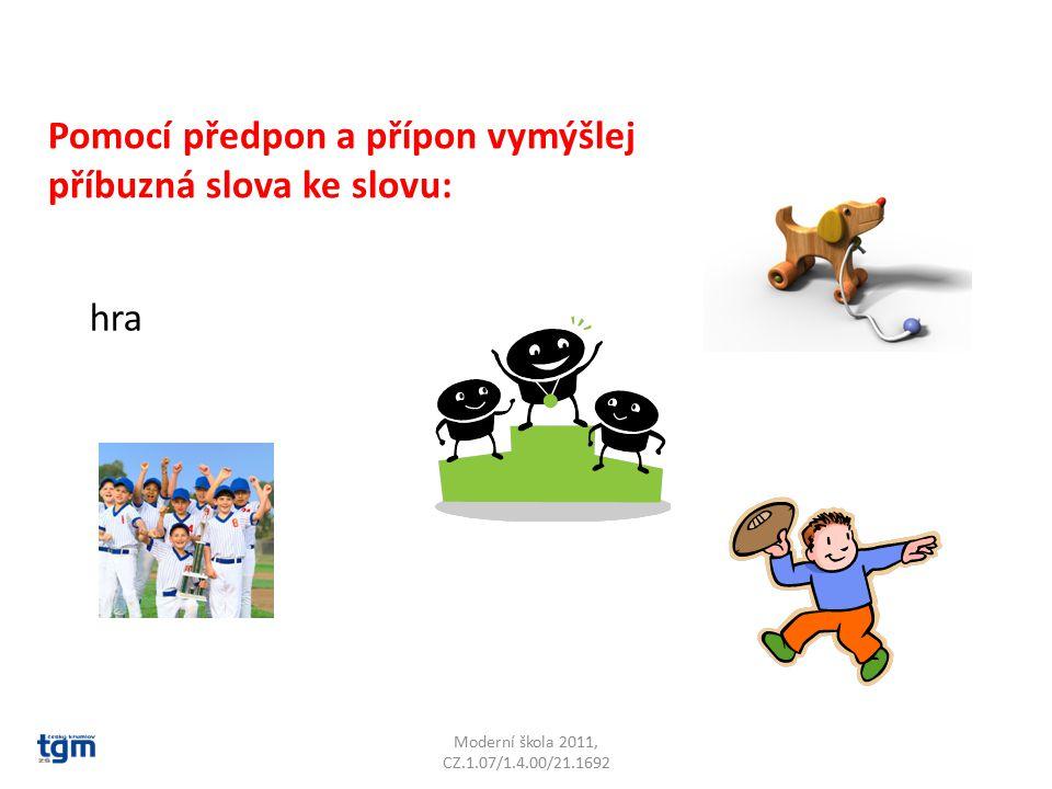 Moderní škola 2011, CZ.1.07/1.4.00/21.1692 Pomocí předpon a přípon vymýšlej příbuzná slova ke slovu: hra