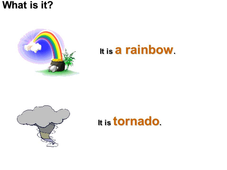 What is it? It is a rainbow. It is tornado.