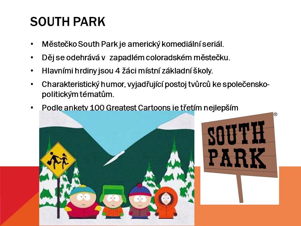 SOUTH PARK Městečko South Park je americký komediální seriál. Děj se odehrává v zapadlém coloradském městečku. Hlavními hrdiny jsou 4 žáci místní zákl