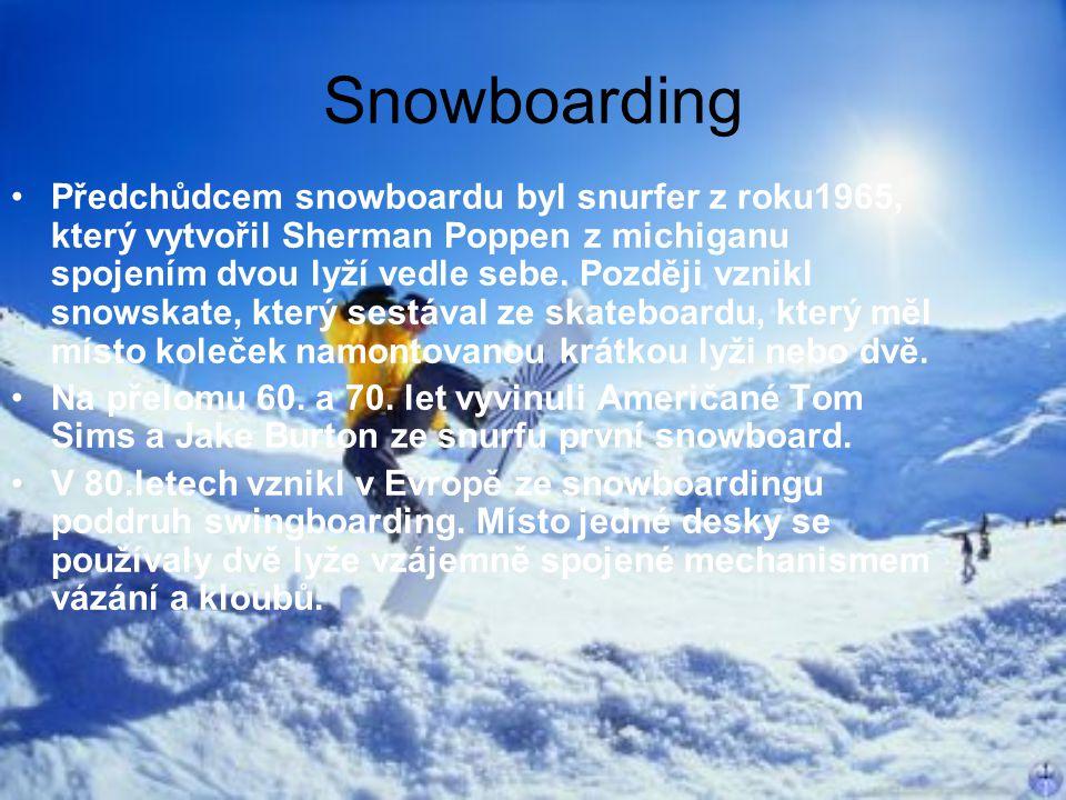 Snowboarding Předchůdcem snowboardu byl snurfer z roku1965, který vytvořil Sherman Poppen z michiganu spojením dvou lyží vedle sebe. Později vznikl sn