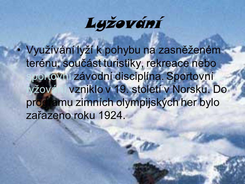 Lyžování Využívání lyží k pohybu na zasněženém terénu, součást turistiky, rekreace nebo sportovní závodní disciplína. Sportovní lyžování vzniklo v 19.