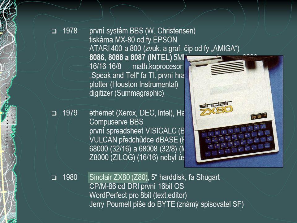 """ 1978první systém BBS (W. Christensen) tiskárna MX-80 od fy EPSON ATARI 400 a 800 (zvuk. a graf. čip od fy """"AMIGA"""") 8086, 8088 a 8087 (INTEL) 5MHz, s"""