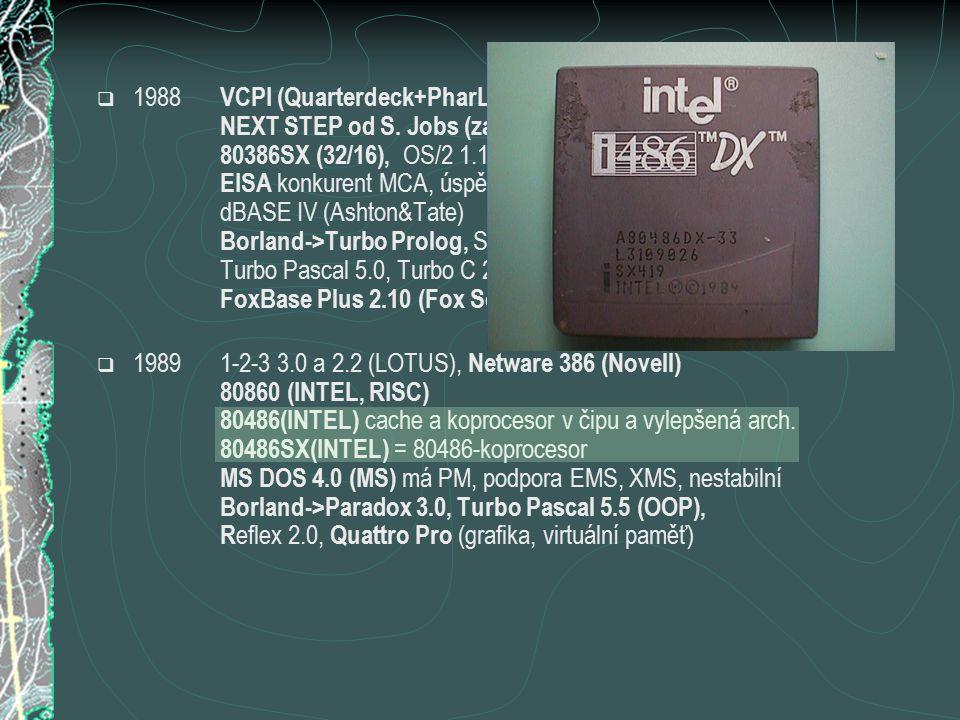  1988 VCPI (Quarterdeck+PharLap)standard ovl. Paměti 80386 NEXT STEP od S. Jobs (zakladatel fy Apple) 80386SX (32/16), OS/2 1.1+PM (IBM+MS) EISA konk