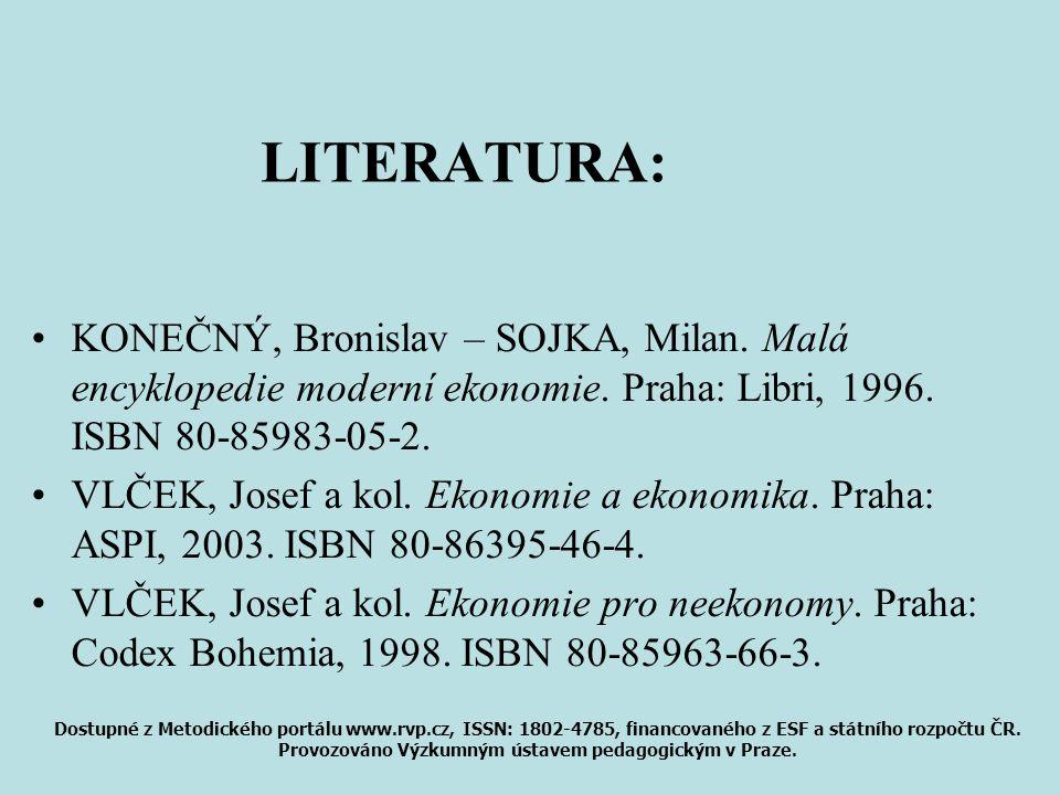 LITERATURA: KONEČNÝ, Bronislav – SOJKA, Milan. Malá encyklopedie moderní ekonomie. Praha: Libri, 1996. ISBN 80-85983-05-2. VLČEK, Josef a kol. Ekonomi