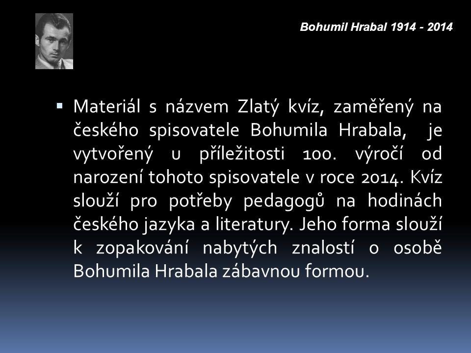  Materiál s názvem Zlatý kvíz, zaměřený na českého spisovatele Bohumila Hrabala, je vytvořený u příležitosti 100. výročí od narození tohoto spisovate