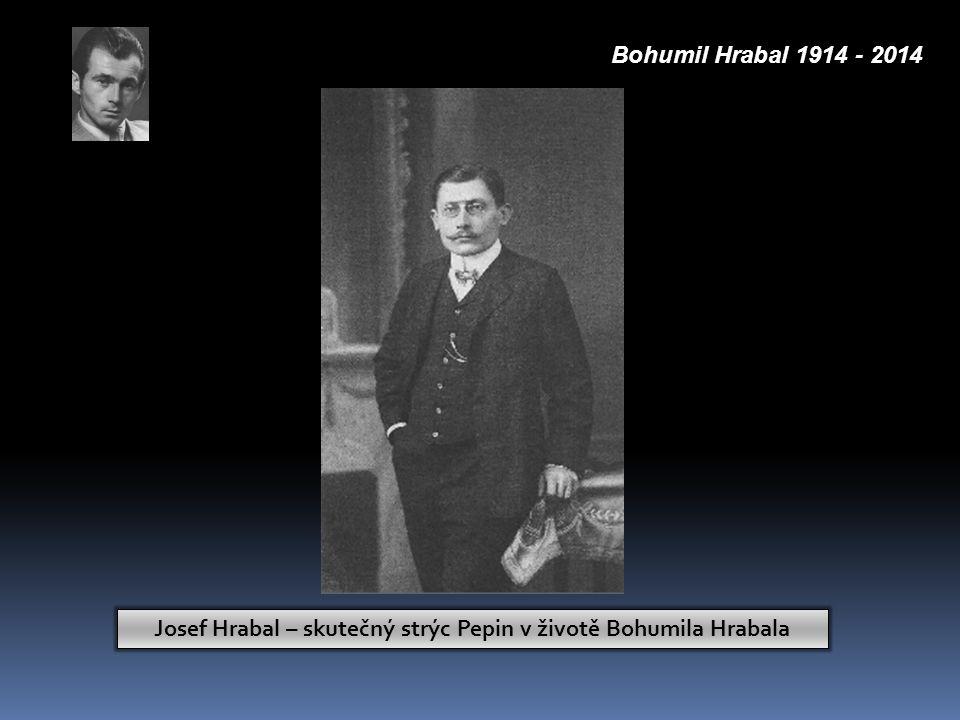 Josef Hrabal – skutečný strýc Pepin v životě Bohumila Hrabala Bohumil Hrabal 1914 - 2014