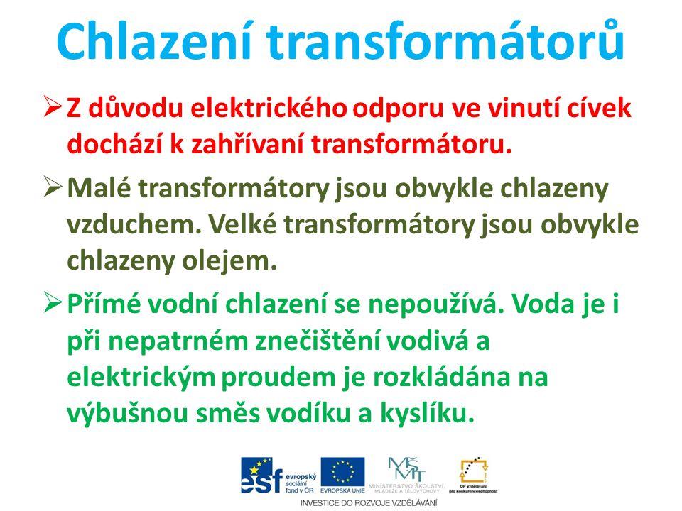 Chlazení transformátorů  Z důvodu elektrického odporu ve vinutí cívek dochází k zahřívaní transformátoru.  Malé transformátory jsou obvykle chlazeny