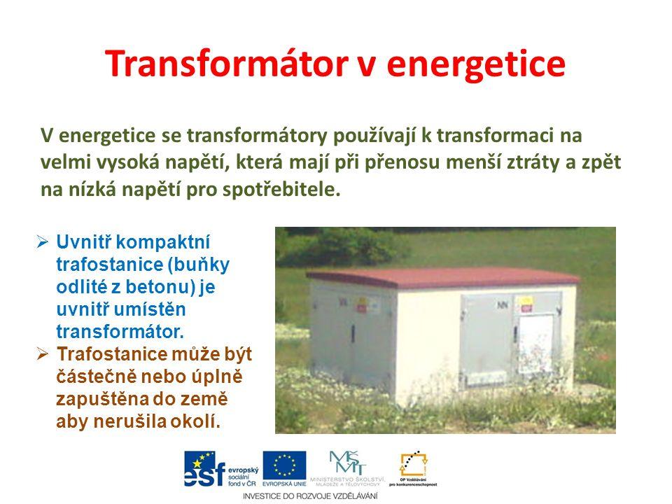 Transformátor v energetice V energetice se transformátory používají k transformaci na velmi vysoká napětí, která mají při přenosu menší ztráty a zpět