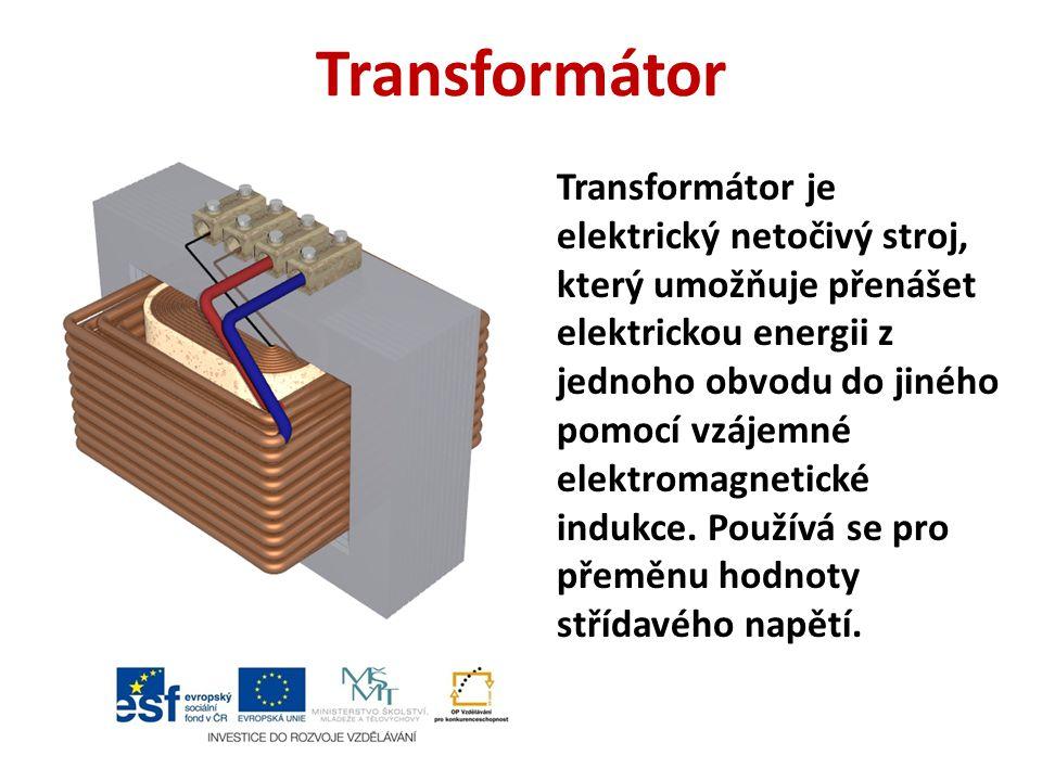 Transformátor Transformátor je elektrický netočivý stroj, který umožňuje přenášet elektrickou energii z jednoho obvodu do jiného pomocí vzájemné elektromagnetické indukce.