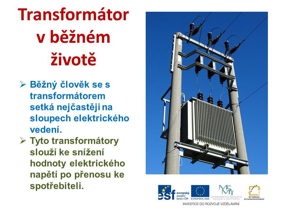 Transformátor v běžném životě  Běžný člověk se s transformátorem setká nejčastěji na sloupech elektrického vedení.  Tyto transformátory slouží ke sn