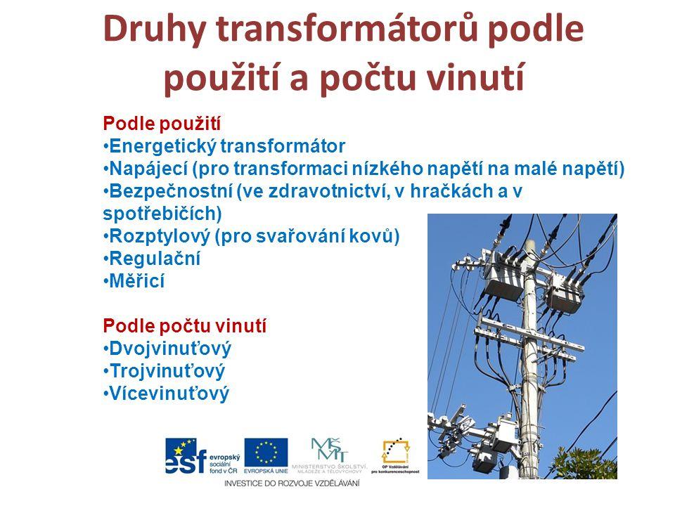 Druhy transformátorů podle použití a počtu vinutí Podle použití Energetický transformátor Napájecí (pro transformaci nízkého napětí na malé napětí) Be