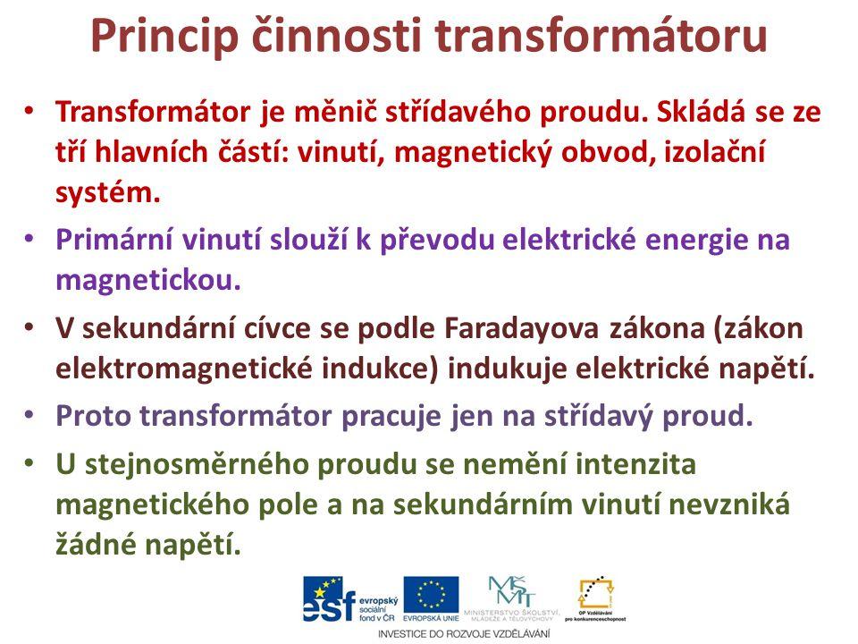 Princip činnosti transformátoru Transformátor je měnič střídavého proudu. Skládá se ze tří hlavních částí: vinutí, magnetický obvod, izolační systém.
