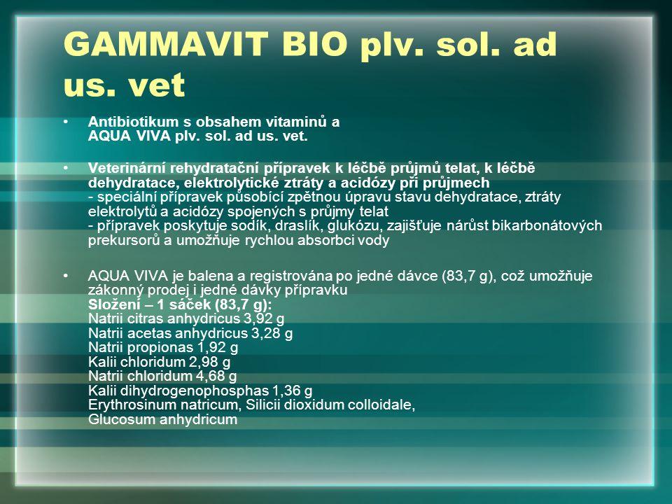 GAMMAVIT BIO plv. sol. ad us. vet Antibiotikum s obsahem vitaminů a AQUA VIVA plv. sol. ad us. vet. Veterinární rehydratační přípravek k léčbě průjmů