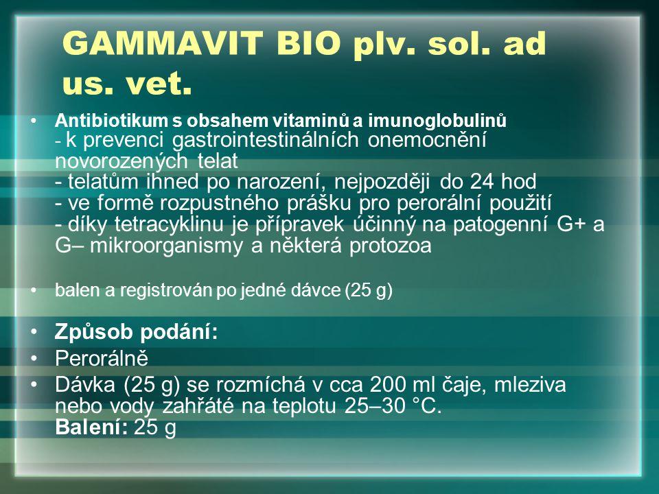 GAMMAVIT BIO plv. sol. ad us. vet. Antibiotikum s obsahem vitaminů a imunoglobulinů - k prevenci gastrointestinálních onemocnění novorozených telat -