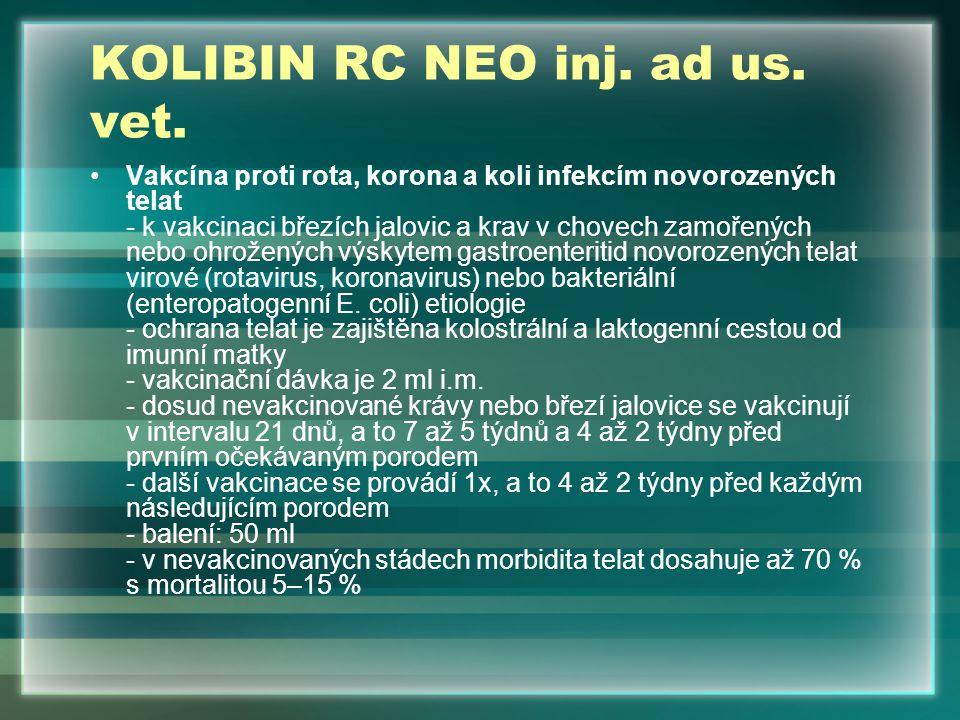 KOLIBIN RC NEO inj. ad us. vet. Vakcína proti rota, korona a koli infekcím novorozených telat - k vakcinaci březích jalovic a krav v chovech zamořenýc