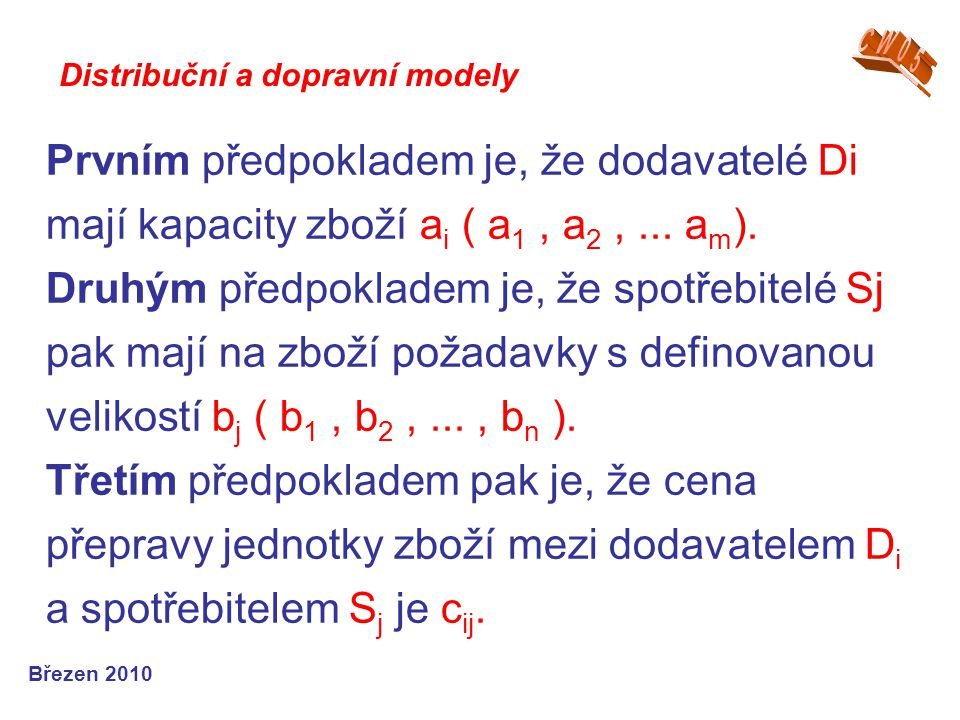 Prvním předpokladem je, že dodavatelé Di mají kapacity zboží a i ( a 1, a 2,...